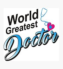 World Greates Doctor Photographic Print