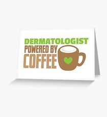 Dermatologist powered by coffee Greeting Card