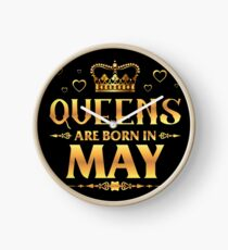 Queens are born in may Clock