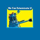 We Can Exterminate It! by VicNeko