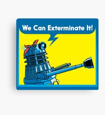 We Can Exterminate It! Canvas Print