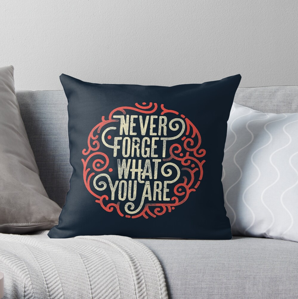 Never Forget What You Are Throw Pillow