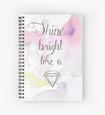 Shine bright like a diamond  Spiral Notebook