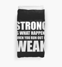 Strong Is What Happens When You Run Out Of Weak Duvet Cover