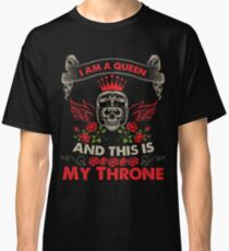 I AM A QUEEN AND THIS IS MY THRONE MOTORCYCLE RIDING WOMAN T SHIRT Classic T-Shirt