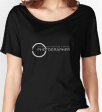 The best seat in the house is with the Photographer Women's Relaxed Fit T-Shirt