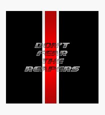 Dont fear the Reapers Photographic Print