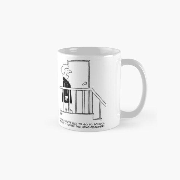 You've Got to Go to School - You're the Head-Teacher! Classic Mug