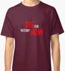 Dig for Victory Now Classic T-Shirt