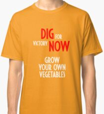 Dig for Victory Now - Grow your own vegetables Classic T-Shirt