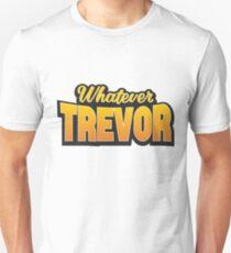 Whatever Trevor T-Shirt