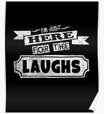 I'm Just Here For The Laughs Funny Quote Poster