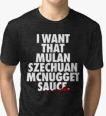 I Want That Mulan Szechuan McNugget Sauce Tri-blend T-Shirt