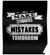 I will Make Better Better Mistakes Tomorrow Funny Quote Poster