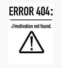 Error 404: Motivation Not Found Photographic Print