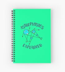Astrophysics Explained Spiral Notebook
