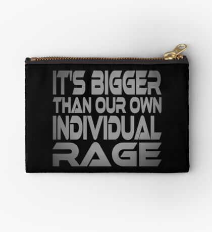It's Bigger Than Our Own Individual Rage Studio Pouch