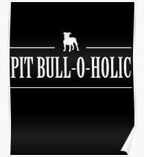 Pit Bull-O-Holic Poster