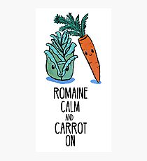 Romaine Calm and Carrot On - Food Pun Photographic Print