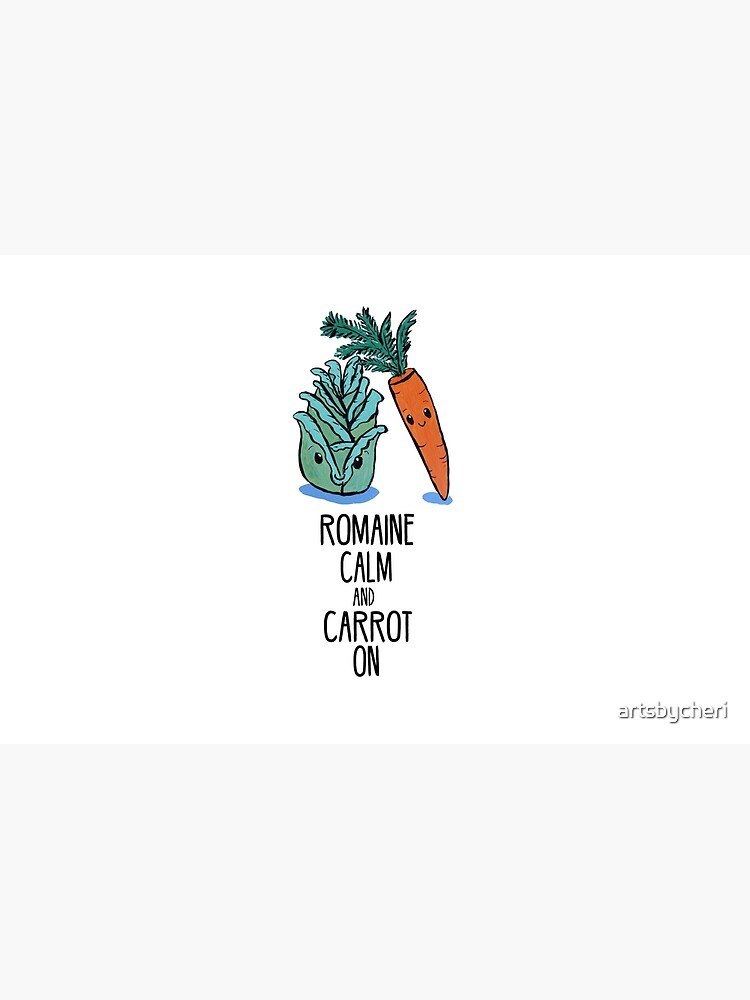 Romaine Calm and Carrot On - Food Pun by artsbycheri