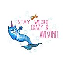 Stay Weird Crazy and Awesome - mermaid cat unicorn by jitterfly