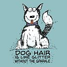 Dog Hair is Like Glitter without the Sparkle - Colored by jitterfly