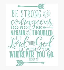 Be Strong & Courageous Joshua 1:9 Photographic Print