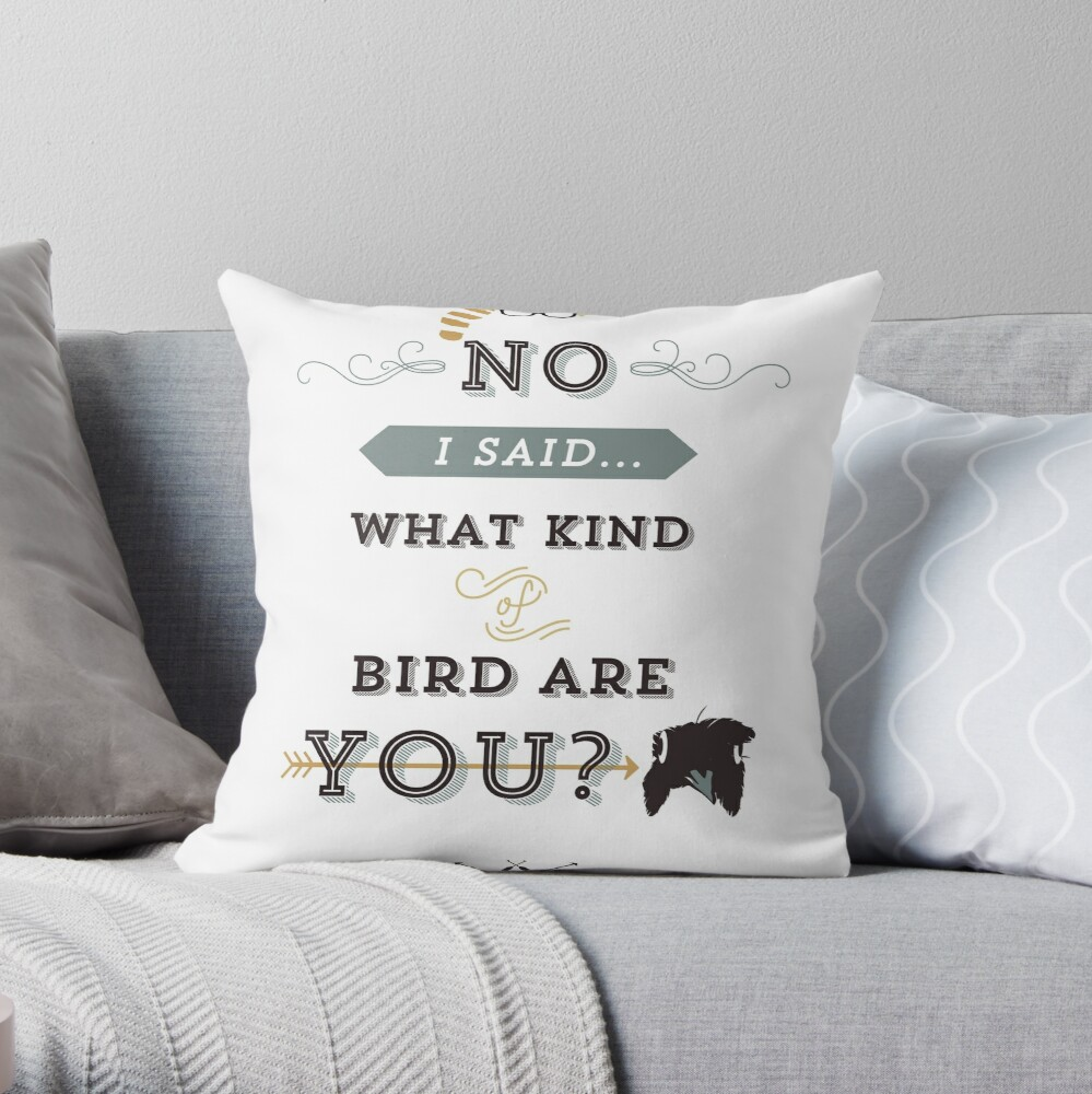 No, I said what kind of bird are YOU? Throw Pillow