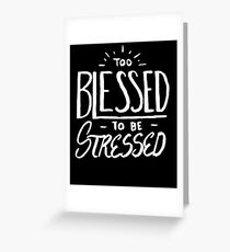 Too Blessed to Be Stressed - Christian  Greeting Card