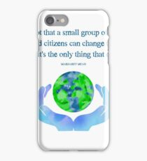 Never doubt that a small group of thoughtful, committed citizens can change the world... iPhone Case/Skin