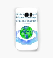 Never doubt that a small group of thoughtful, committed citizens can change the world... Samsung Galaxy Case/Skin