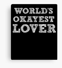 World's Okayest Lover - Funny Saying  Canvas Print