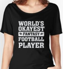 World's Okayest Fantasy Football Player Funny Women's Relaxed Fit T-Shirt