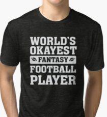 World's Okayest Fantasy Football Player Funny Tri-blend T-Shirt