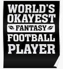 World's Okayest Fantasy Football Player Funny Poster