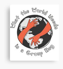 What the World needs is a group hug - Pro Peace Political Quote Canvas Print