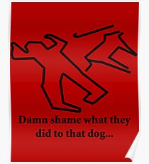 Forest green Damn'shame what they did to that dog Poster
