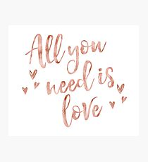 All you need is love - rose gold Photographic Print