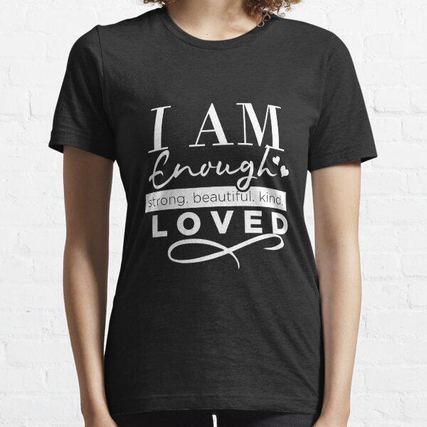 I am enough - motivational quote Essential T-Shirt