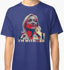 I'M WITH HER MARINE LE PEN  Classic T-Shirt