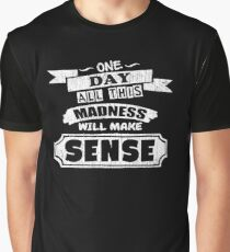 One Day, All This Madness Makes Sense Funny Quote Graphic T-Shirt