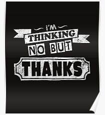No But Thanks Funny Quote Poster
