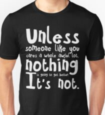 Unless Someone Like You Cares A Whole Awful Lot. Unisex T-Shirt