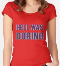 Hell Was Boring Women's Fitted Scoop T-Shirt