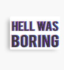 Hell Was Boring Canvas Print