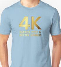4K Makes You A Better Gamer Unisex T-Shirt