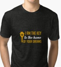 I Am The Key To The Home Of Your Dreams - Funny and Awesome Real Estate Agent Broker Salesperson Gift Tri-blend T-Shirt