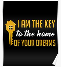 I Am The Key To The Home Of Your Dreams - Funny and Awesome Real Estate Agent Broker Salesperson Gift Poster