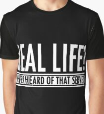 Gamer: Real life? Never heard of that server!  Graphic T-Shirt