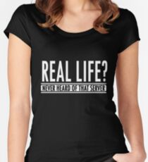Gamer: Real life? Never heard of that server!  Women's Fitted Scoop T-Shirt